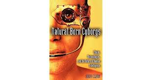 Natural-Born Cyborgs: Minds, Technologies, and the Future of Human  Intelligence by Andy Clark